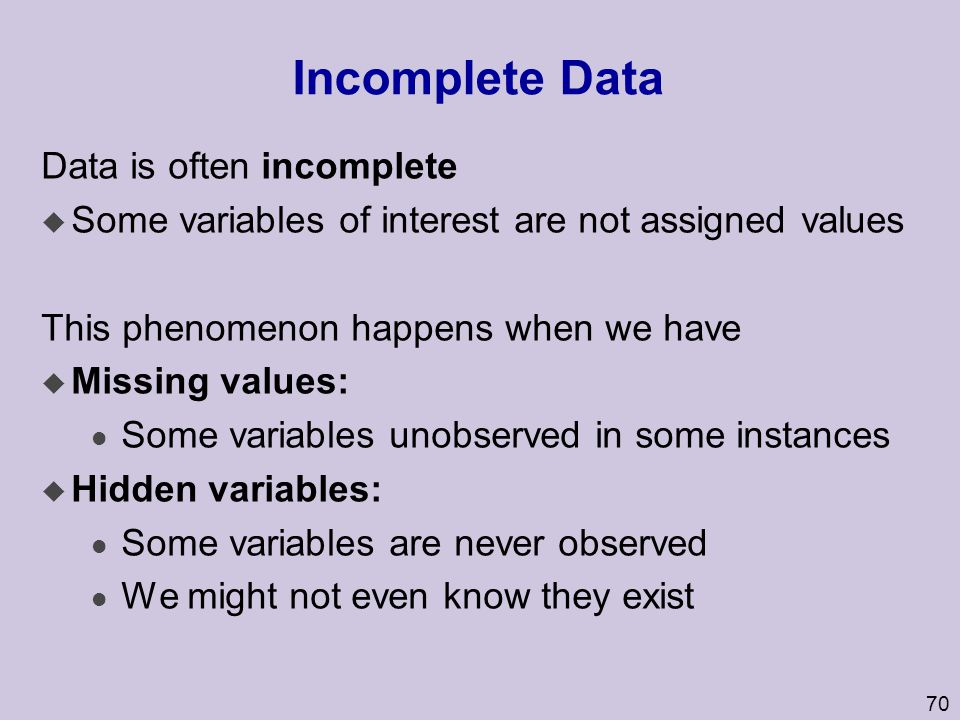 Incomplete Data Data is often incomplete