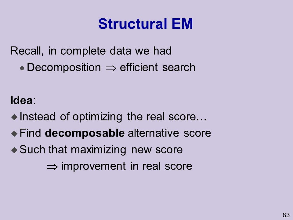 Structural EM Recall, in complete data we had