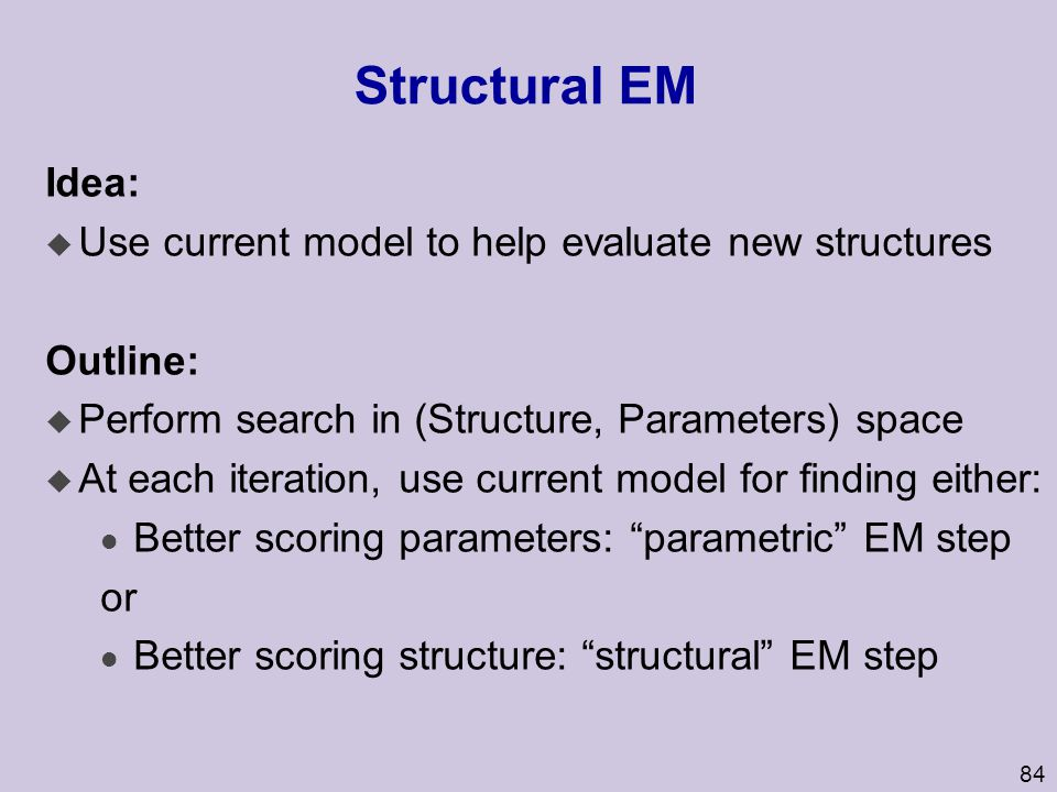 Structural EM Idea: Use current model to help evaluate new structures