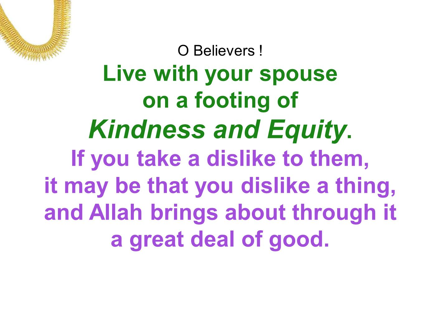 Kindness and Equity. Live with your spouse on a footing of