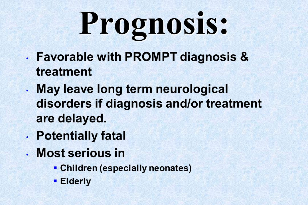 Prognosis: Favorable with PROMPT diagnosis & treatment