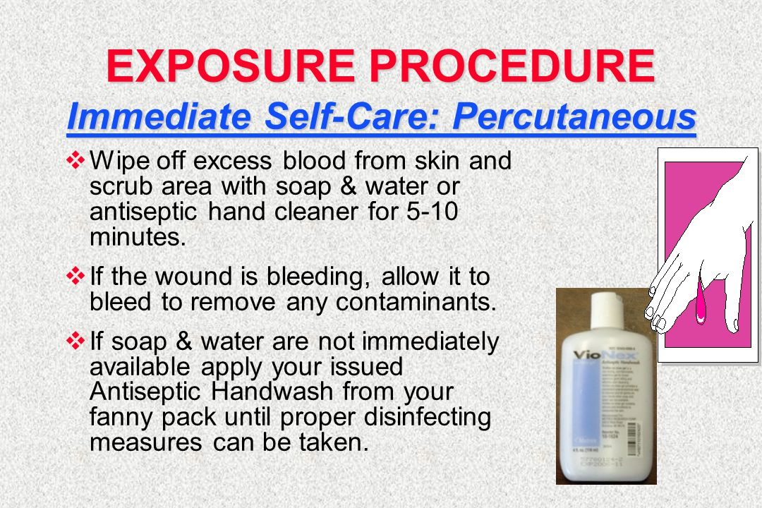 EXPOSURE PROCEDURE Immediate Self-Care: Percutaneous