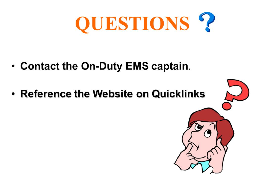 QUESTIONS Contact the On-Duty EMS captain.