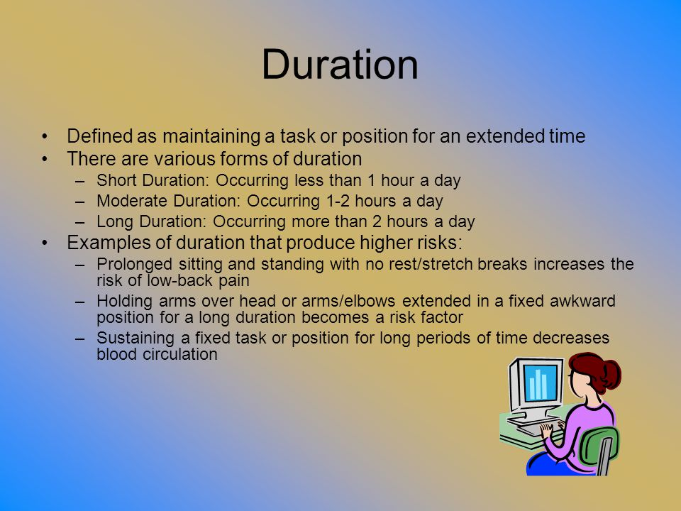 Duration Defined as maintaining a task or position for an extended time. There are various forms of duration.