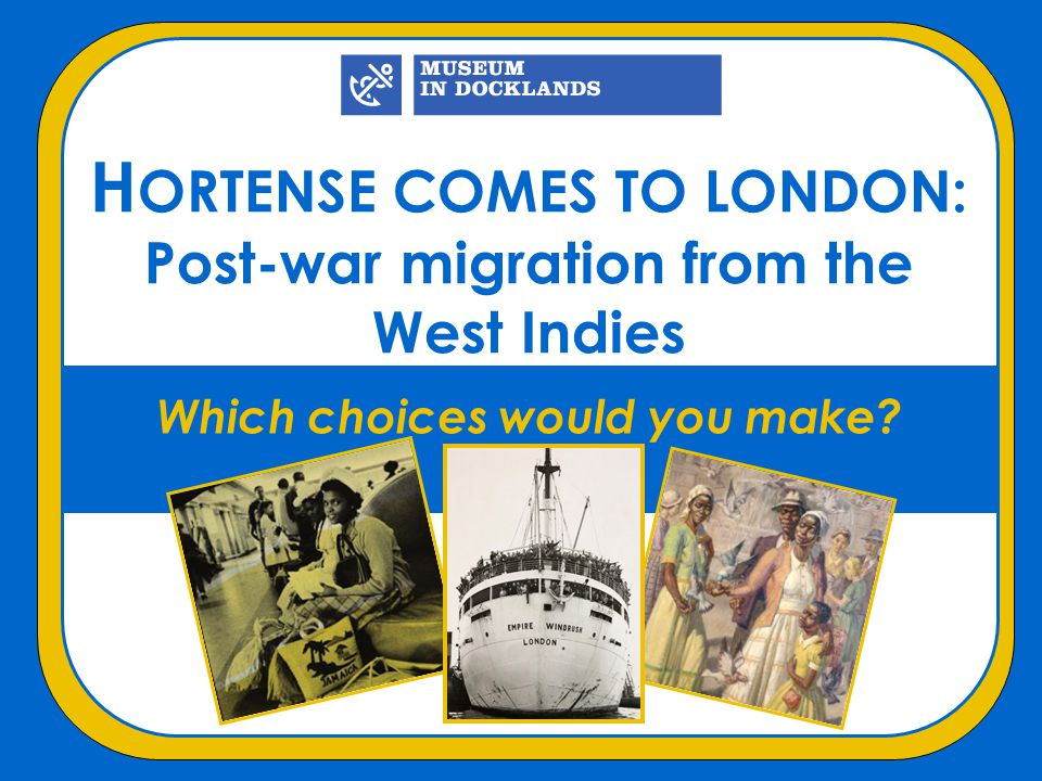 HORTENSE COMES TO LONDON: Post-war migration from the West Indies