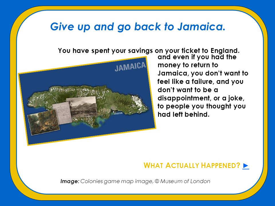 Give up and go back to Jamaica.