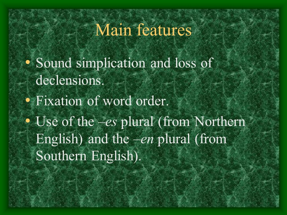 Main features Sound simplication and loss of declensions.