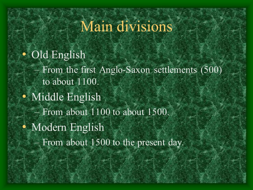 Main divisions Old English Middle English Modern English
