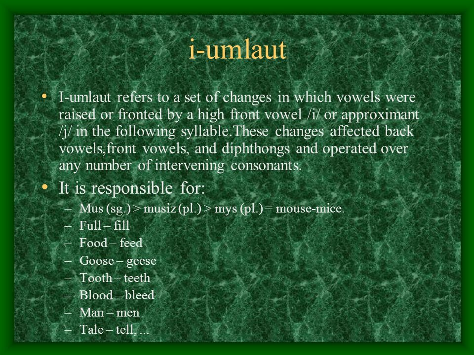 i-umlaut It is responsible for: