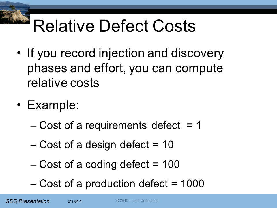 Relative Defect Costs If you record injection and discovery phases and effort, you can compute relative costs.