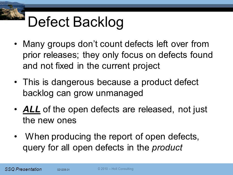 Defect Backlog Many groups don't count defects left over from prior releases; they only focus on defects found and not fixed in the current project.