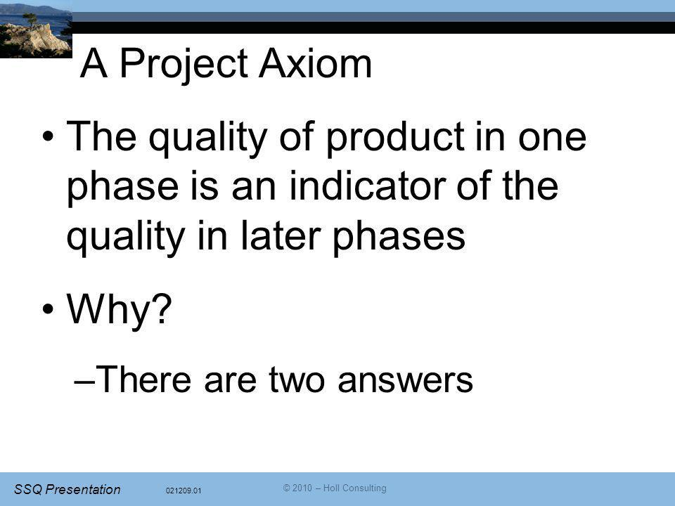 A Project Axiom The quality of product in one phase is an indicator of the quality in later phases.