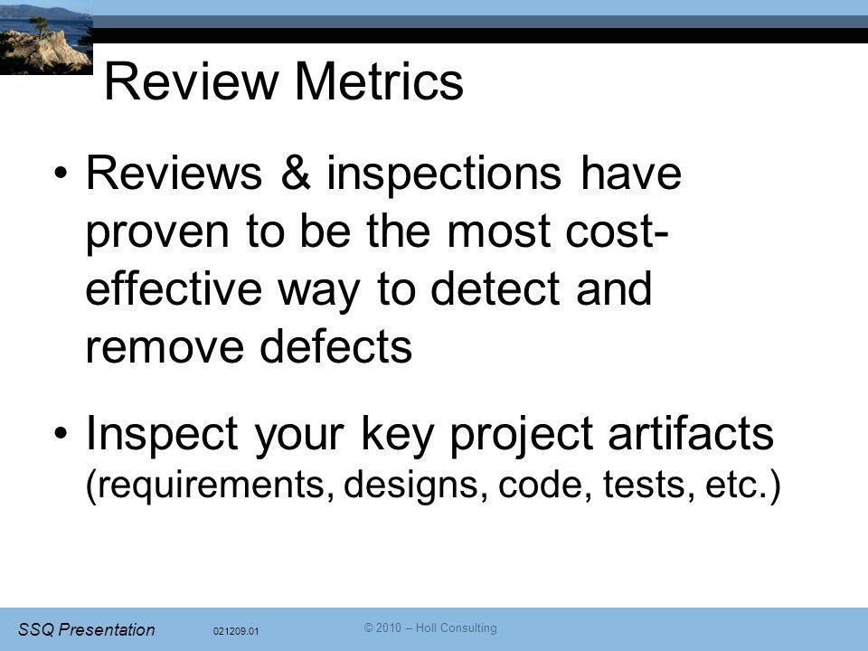 Review Metrics Reviews & inspections have proven to be the most cost-effective way to detect and remove defects.