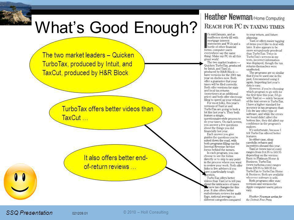 What's Good Enough The two market leaders – Quicken TurboTax, produced by Intuit, and TaxCut, produced by H&R Block.