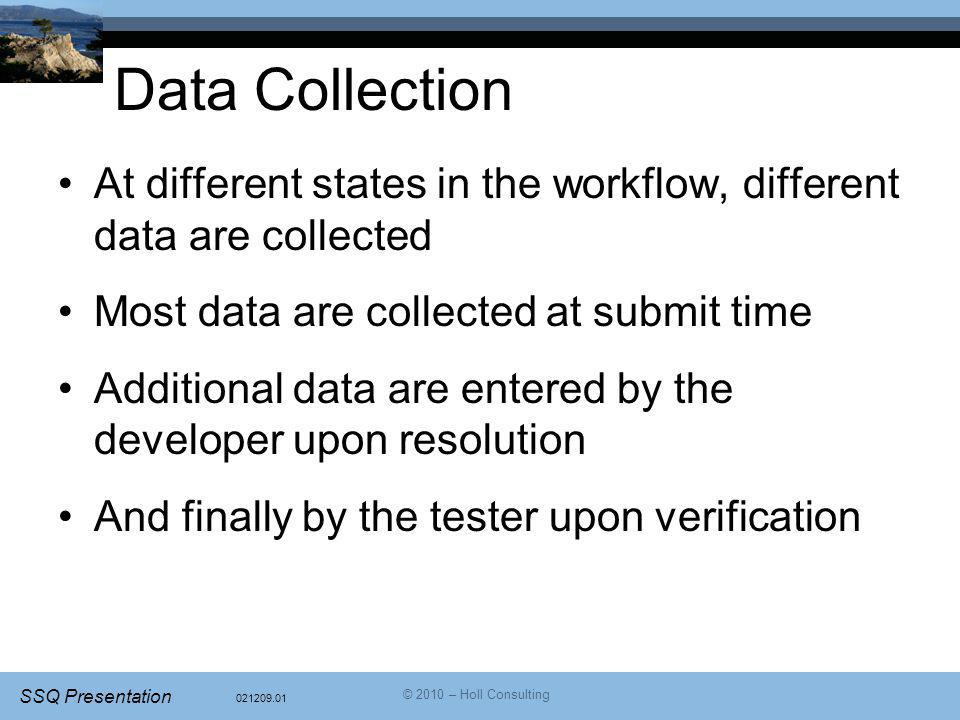 Data Collection At different states in the workflow, different data are collected. Most data are collected at submit time.