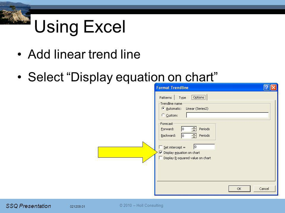 Using Excel Add linear trend line Select Display equation on chart