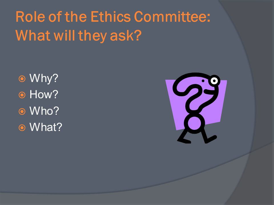 Role of the Ethics Committee: What will they ask