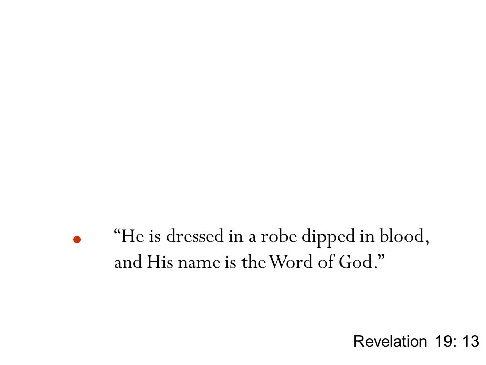 He is dressed in a robe dipped in blood,