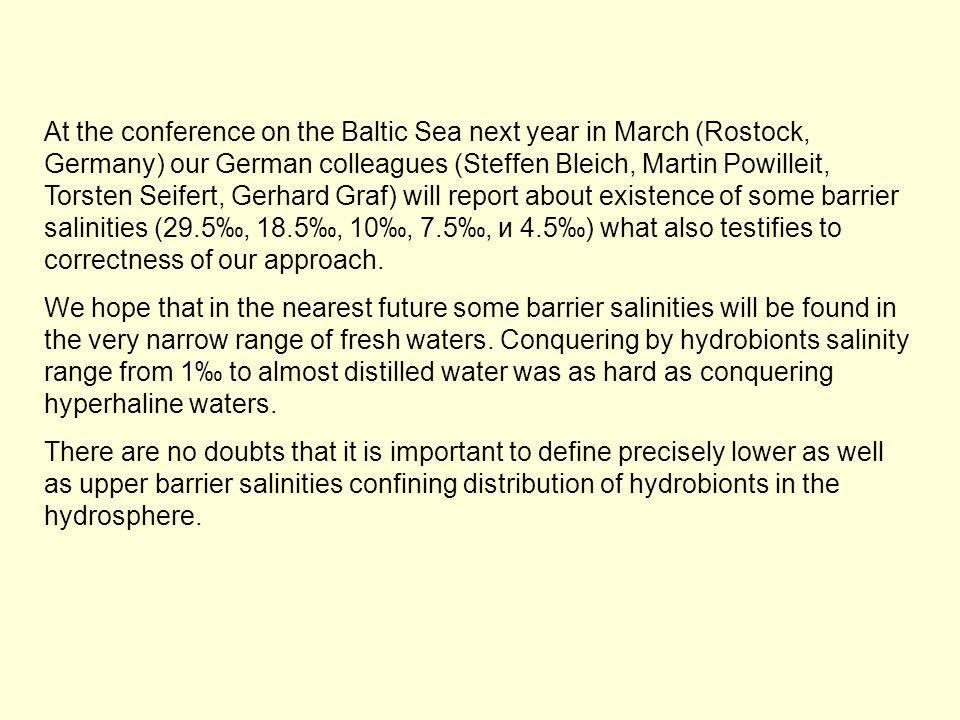 At the conference on the Baltic Sea next year in March (Rostock, Germany) our German colleagues (Steffen Bleich, Martin Powilleit, Torsten Seifert, Gerhard Graf) will report about existence of some barrier salinities (29.5‰, 18.5‰, 10‰, 7.5‰, и 4.5‰) what also testifies to correctness of our approach.