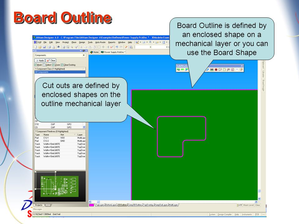 Board Outline Board Outline is defined by an enclosed shape on a mechanical layer or you can use the Board Shape.