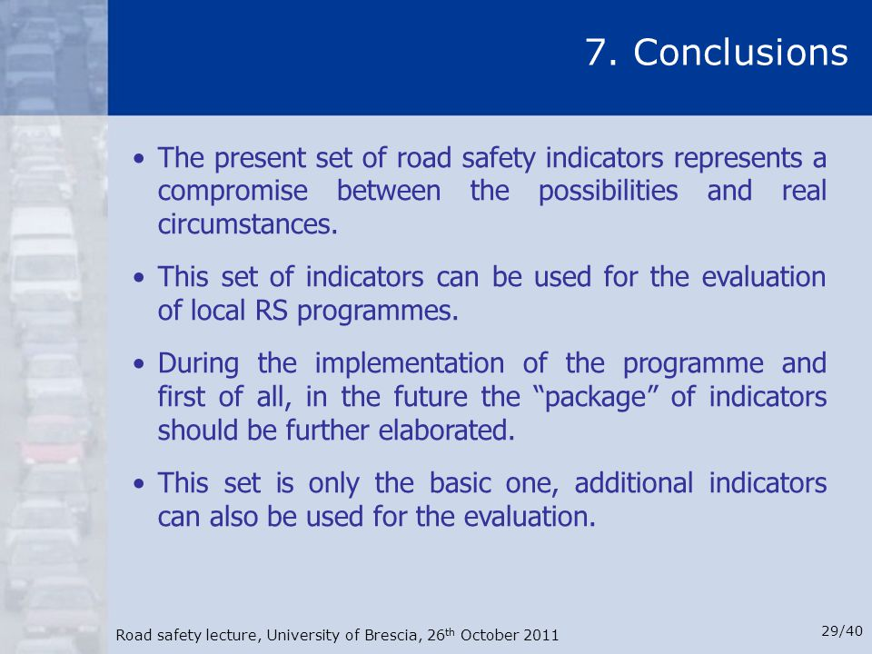 7. Conclusions The present set of road safety indicators represents a compromise between the possibilities and real circumstances.