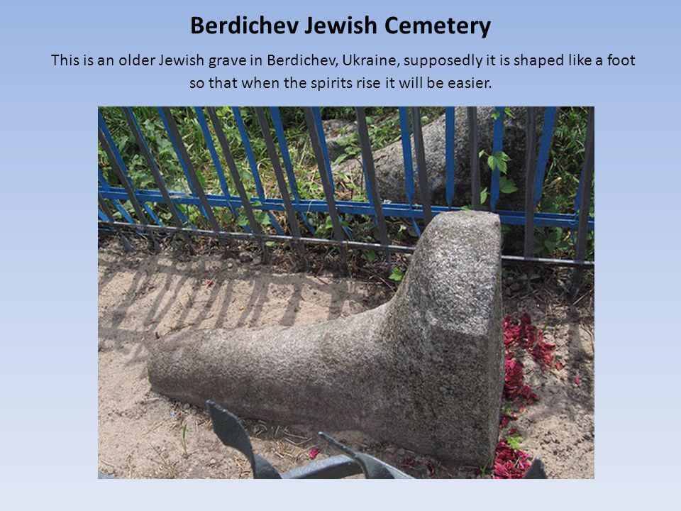 Berdichev Jewish Cemetery This is an older Jewish grave in Berdichev, Ukraine, supposedly it is shaped like a foot so that when the spirits rise it will be easier.