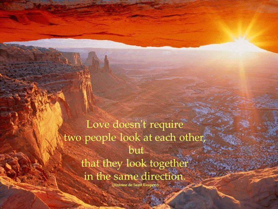 Love doesn t require two people look at each other, but