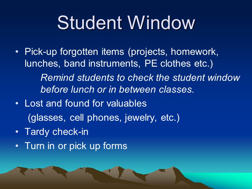 Student Window Pick-up forgotten items (projects, homework, lunches, band instruments, PE clothes etc.)