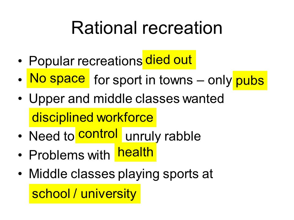 Rational recreation Popular recreations for sport in towns – only