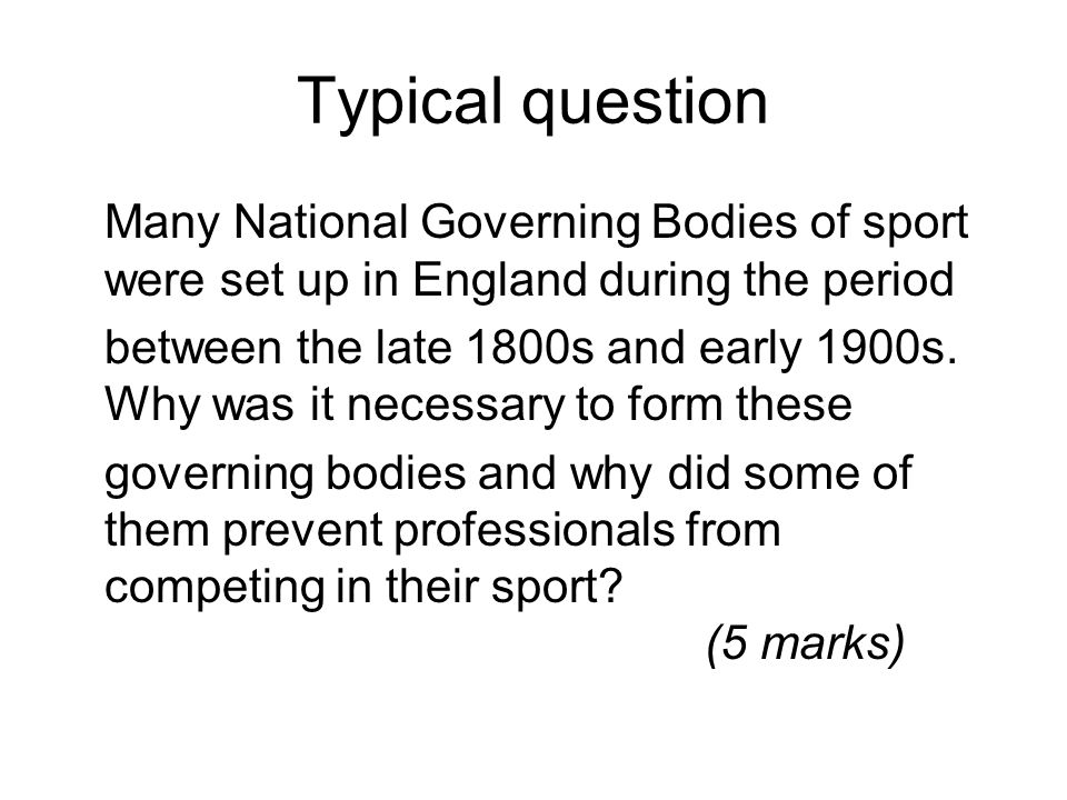 Typical question Many National Governing Bodies of sport were set up in England during the period.