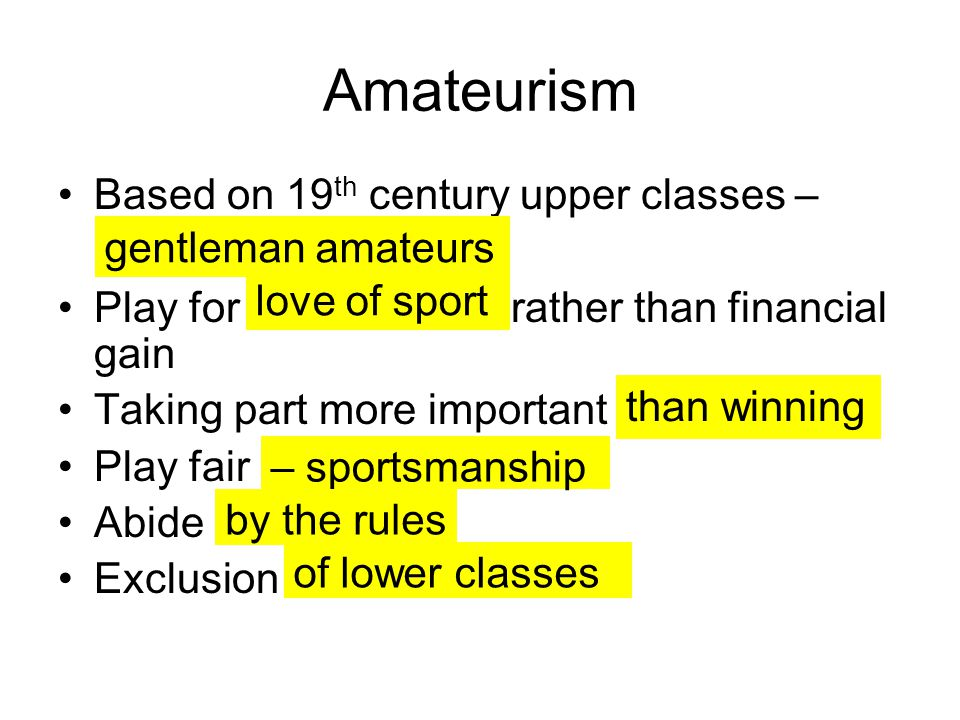 Amateurism Based on 19th century upper classes –