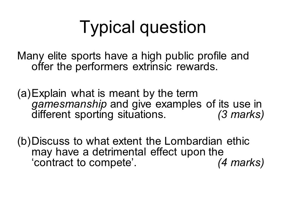 Typical question Many elite sports have a high public profile and offer the performers extrinsic rewards.