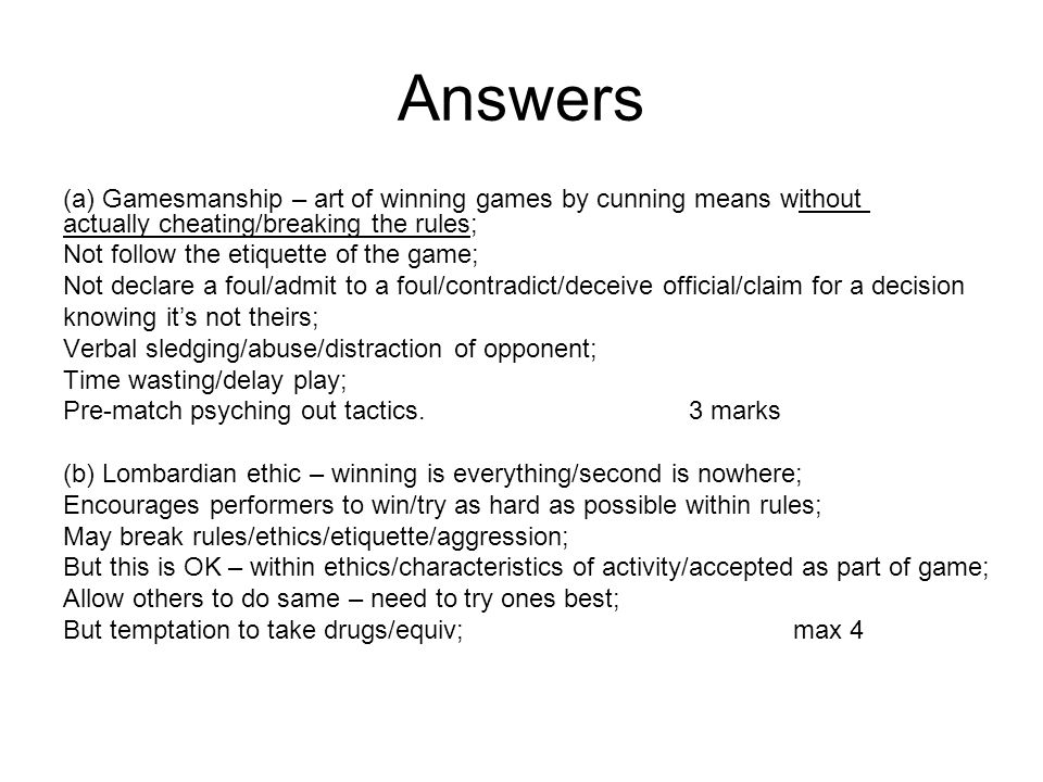Answers (a) Gamesmanship – art of winning games by cunning means without actually cheating/breaking the rules;