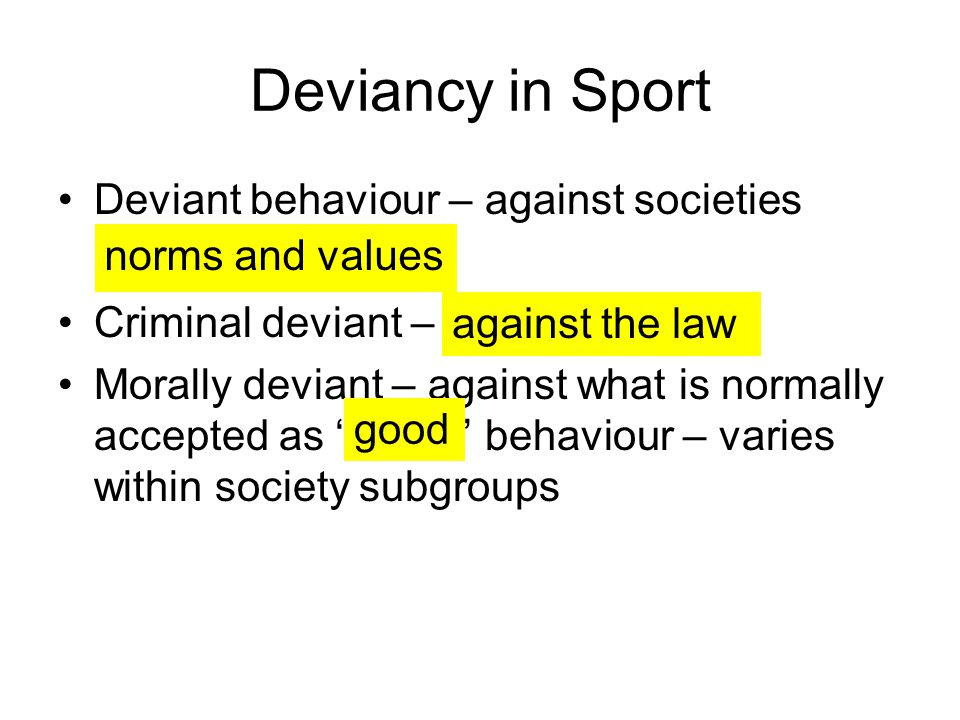 Deviancy in Sport Deviant behaviour – against societies