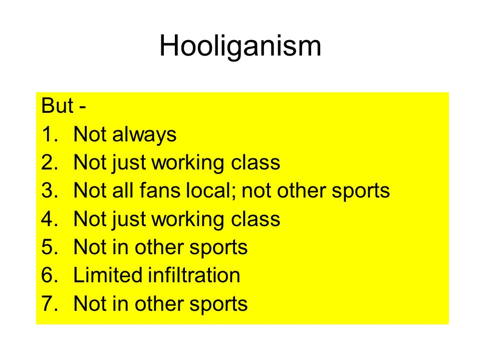 Hooliganism But - Not always Not just working class
