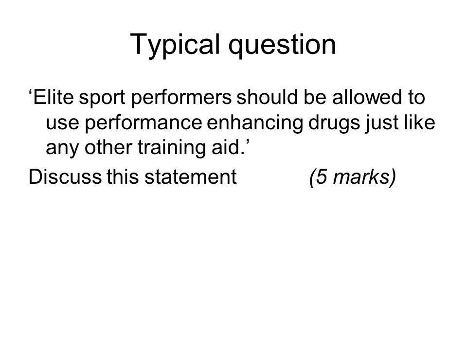 Typical question 'Elite sport performers should be allowed to use performance enhancing drugs just like any other training aid.'