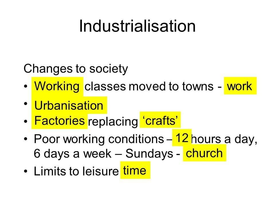 Industrialisation Changes to society classes moved to towns -