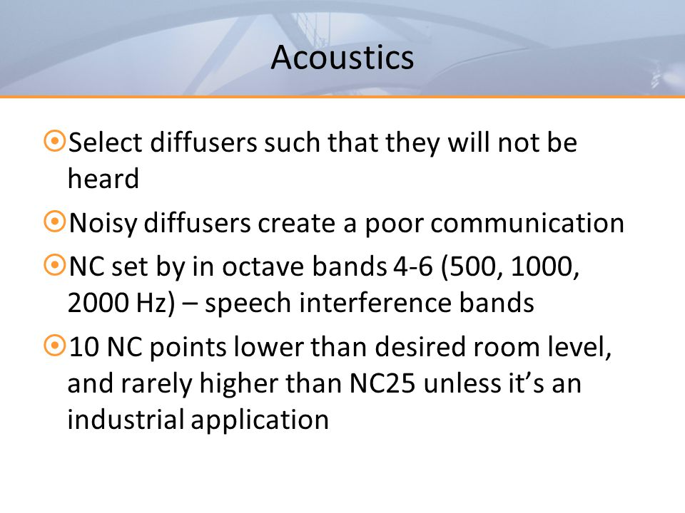 Acoustics Select diffusers such that they will not be heard