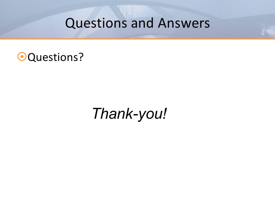 Questions and Answers Questions Thank-you!