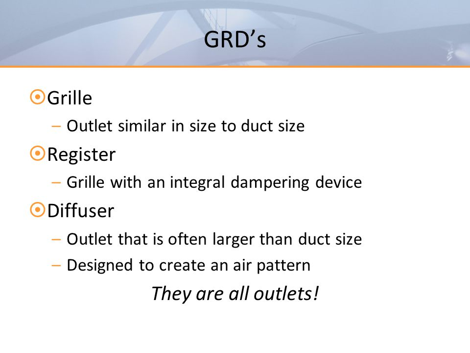 GRD's Grille Register Diffuser They are all outlets!