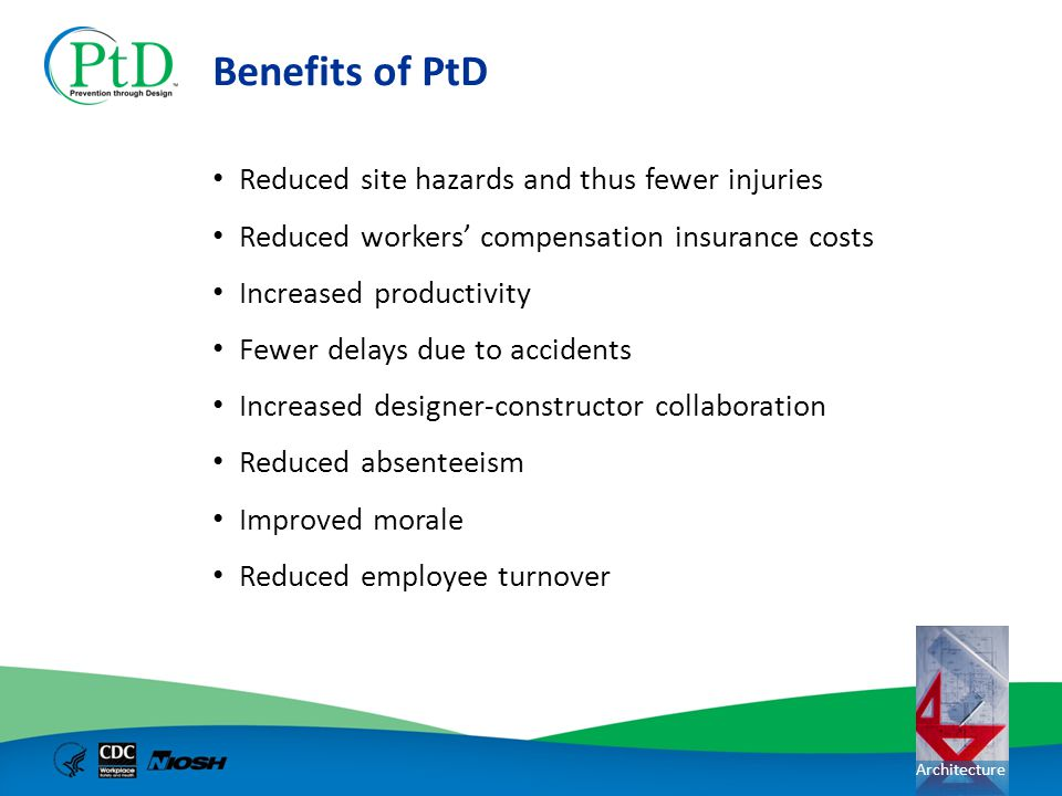 Benefits of PtD Reduced site hazards and thus fewer injuries