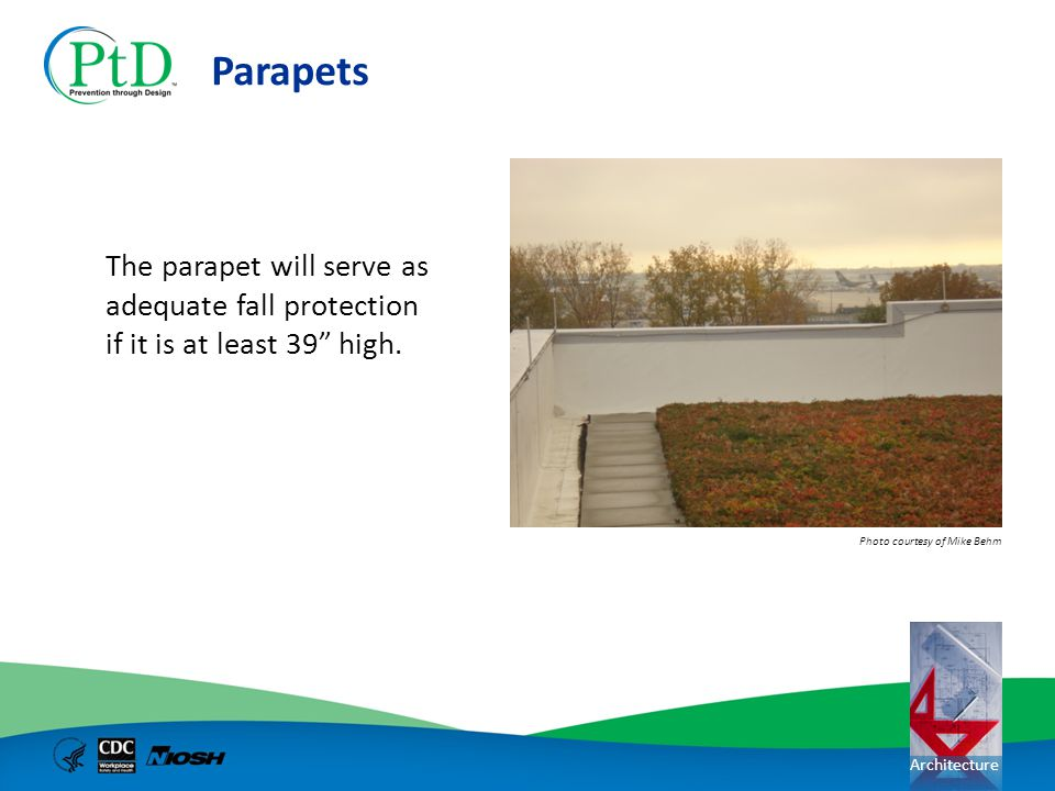 Parapets The parapet will serve as adequate fall protection if it is at least 39 high.