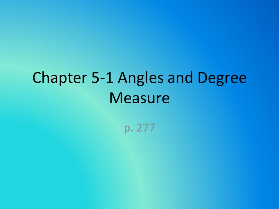 Chapter 5-1 Angles and Degree Measure