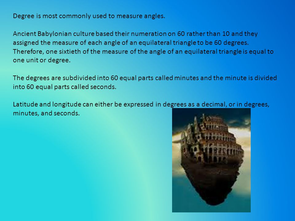 Degree is most commonly used to measure angles.