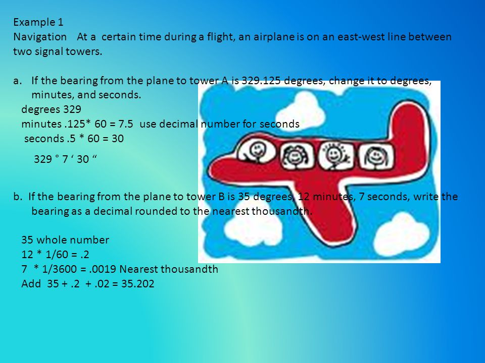Example 1 Navigation At a certain time during a flight, an airplane is on an east-west line between two signal towers.