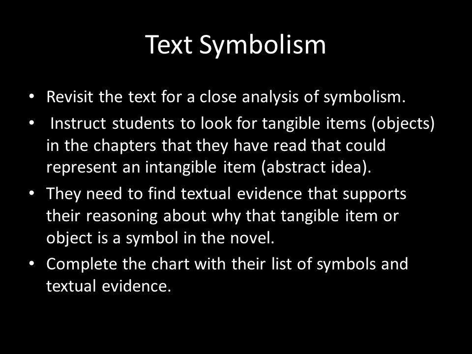 Text Symbolism Revisit the text for a close analysis of symbolism.