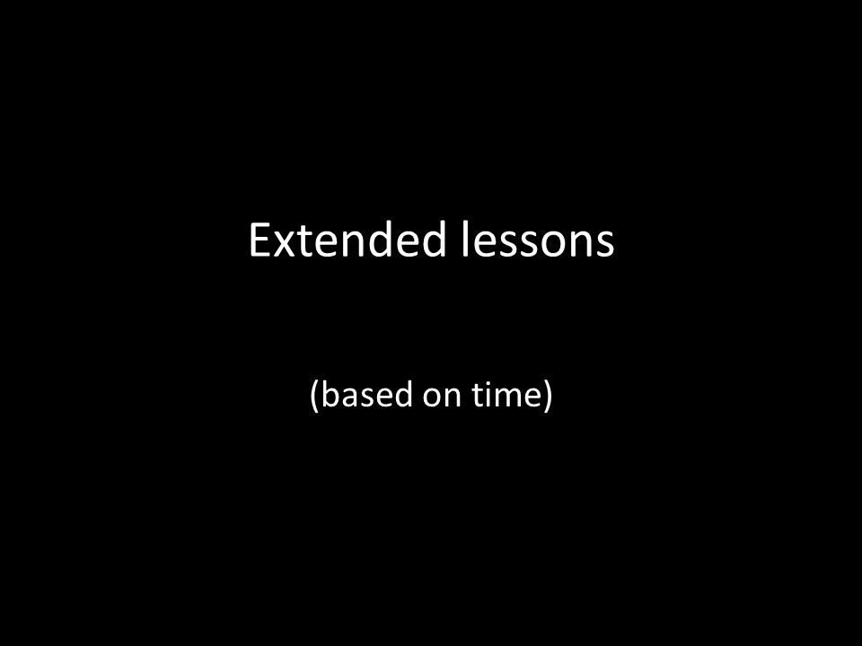 Extended lessons (based on time)