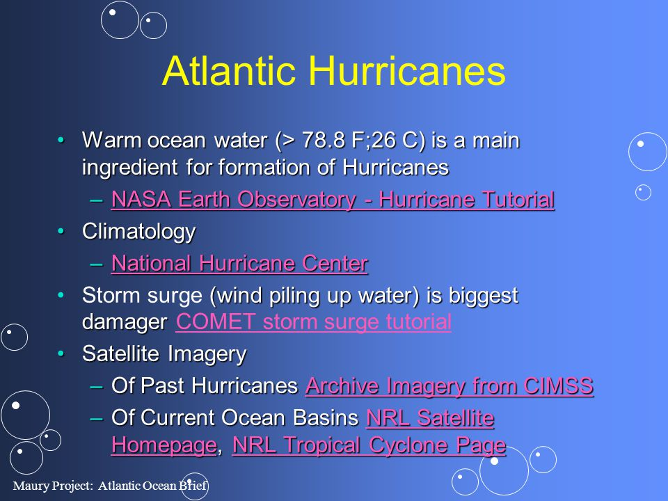 Atlantic Hurricanes Warm ocean water (> 78.8 F;26 C) is a main ingredient for formation of Hurricanes.