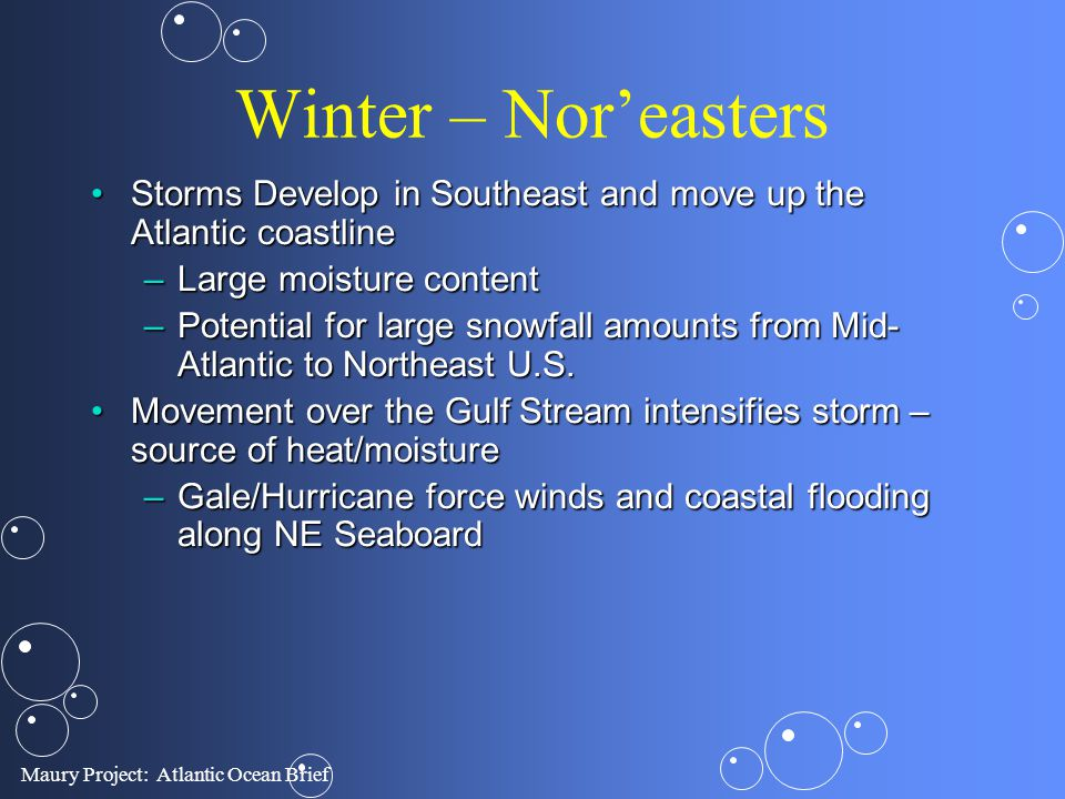 Winter – Nor'easters Storms Develop in Southeast and move up the Atlantic coastline. Large moisture content.