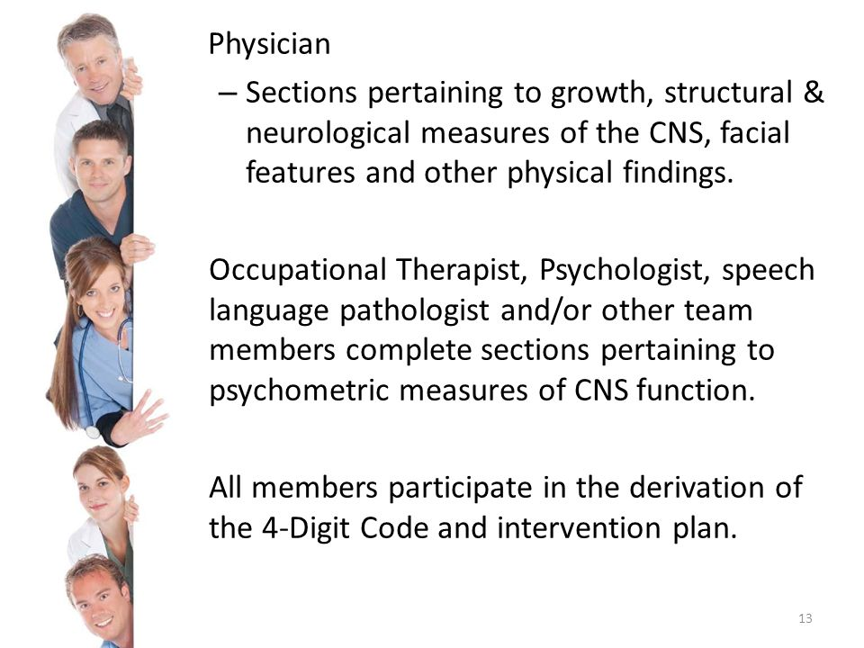 Physician Sections pertaining to growth, structural & neurological measures of the CNS, facial features and other physical findings.